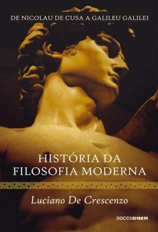 Baixar História da Filosofia Moderna - Vol. 01 - Luciano de Crescenzo ePub PDF Mobi ou Ler Online