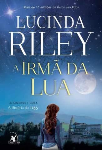 Baixar Livro A Irmã da Lua: a História de Tiggy - As Sete Irmãs Vol. 5 - Lucinda Riley em ePub PDF Mobi ou Ler Online