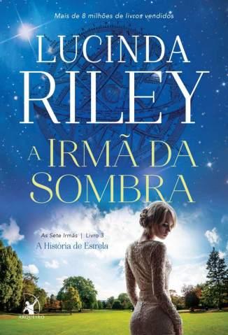 Baixar Livro A Irmã da Sombra - As Sete Irmãs Vol. 3 - Lucinda Riley em ePub PDF Mobi ou Ler Online