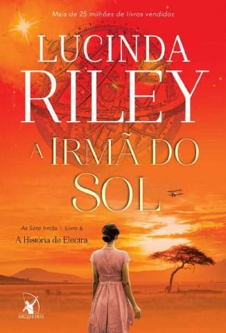 Baixar Livro A Irmã do Sol: A História de Electra - As Sete Irmãs Vol. 6 - Lucinda Riley em ePub PDF Mobi ou Ler Online