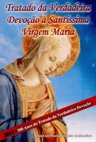 Baixar Livro Tratado a Verdadeira Devoção a Santíssima Virgem Maria - Luís Maria Grignion De Montfort em ePub PDF Mobi ou Ler Online