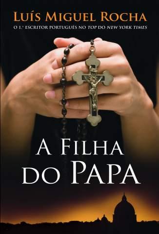 Baixar Livro A Filha do Papa - Luís Miguel Rocha em ePub PDF Mobi ou Ler Online