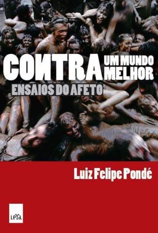 Baixar Contra um Mundo Melhor - Luiz Felipe Pondé ePub PDF Mobi ou Ler Online