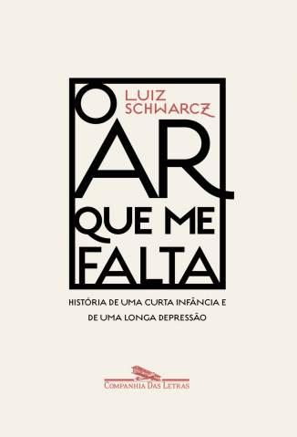 Baixar Livro O Ar que Me Falta: História de uma Curta Infância e de uma Longa Depressão - Luiz Schwarcz em ePub PDF Mobi ou Ler Online