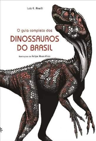Baixar O Guia Completo dos Dinossauros do Brasil - Luiz E. Anelli ePub PDF Mobi ou Ler Online