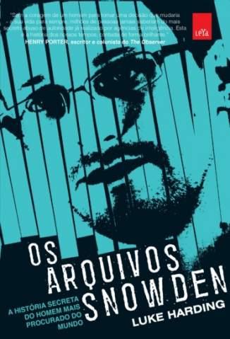 Baixar Os Arquivos Snowden: a História Secreta do Homem Mais Procurado do Mundo - Luke Harding ePub PDF Mobi ou Ler Online