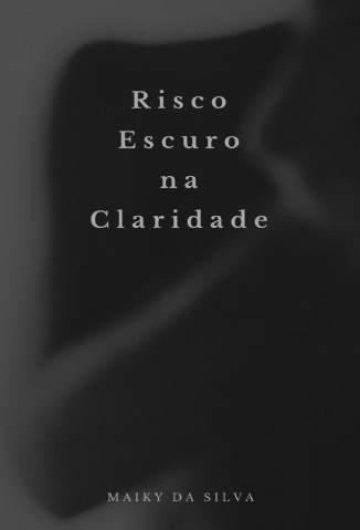 Baixar Risco Escuro Na Claridade - Maiky da Silva ePub PDF Mobi ou Ler Online