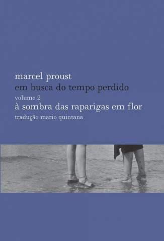 Baixar À Sombra das Raparigas Em Flor - Em Busca do Tempo Perdido Vol. 2 - Marcel Proust ePub PDF Mobi ou Ler Online