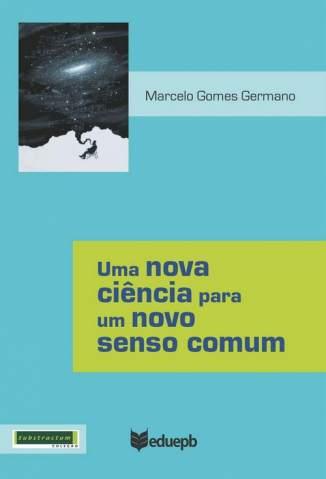 Baixar Uma Nova Ciência para um Novo Senso Comum - Marcelo Gomes Germano ePub PDF Mobi ou Ler Online