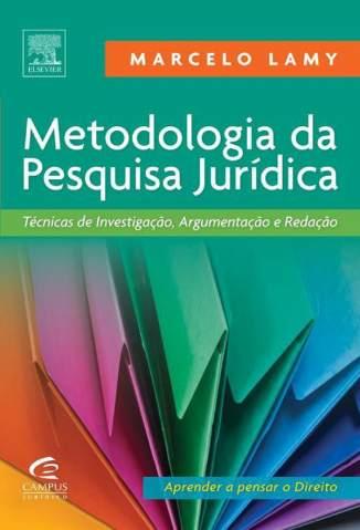 Baixar Metodologia da Pesquisa Jurídica Técnicas de Investigação, Argumentação e Redação - Marcelo Lamy ePub PDF Mobi ou Ler Online