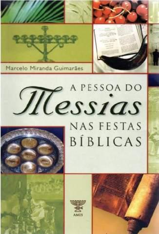 Baixar Livro Pessoa do Messias Nas Festas Bíblicas - Marcelo Miranda Guimarães em ePub PDF Mobi ou Ler Online