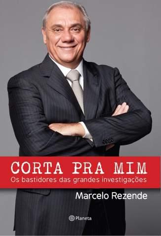 Baixar Corta Pra Mim - Marcelo Rezende ePub PDF Mobi ou Ler Online