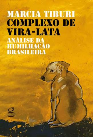 Baixar Livro Complexo de Vira-Lata: Análise da Humilhação Brasileira - Marcia Tiburi em ePub PDF Mobi ou Ler Online