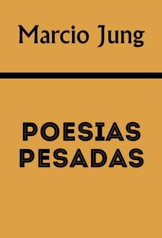 Baixar Livro Poesias Pesadas - Marcio Jung em ePub PDF Mobi ou Ler Online