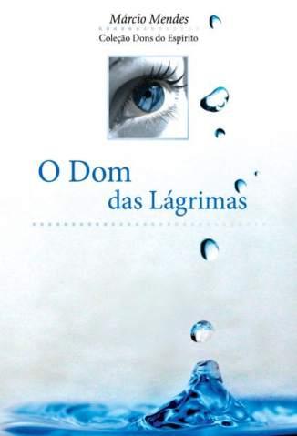 Baixar O Dom das Lágrimas - Márcio Mendes ePub PDF Mobi ou Ler Online