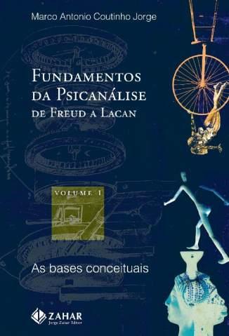 Baixar Livro As Bases Conceituais - Fundamentos da Psicanálise de Freud a Lacan Vol. 1 - Marco Antonio Coutinho Jorge em ePub PDF Mobi ou Ler Online