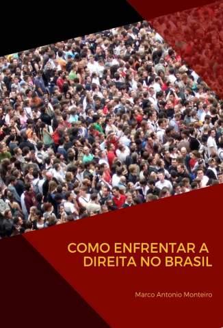 Baixar Livro Como Enfrentar a Direita No Brasil - Marco Antonio Monteiro em ePub PDF Mobi ou Ler Online