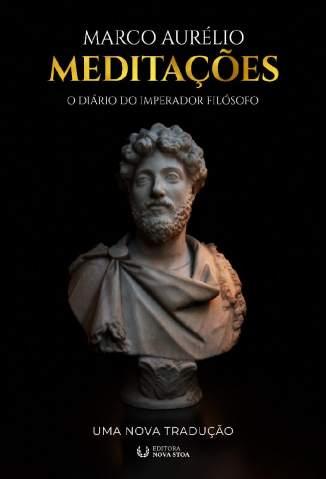 Baixar Livro Meditações do Imperador Marco Aurélio: uma Nova Tradução - Marco Aurélio em ePub PDF Mobi ou Ler Online