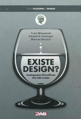 Baixar Existe Design? Indagações filosóficas em três vozes - Filosofia do Design Vol. 1 - Marcos Beccari ePub PDF Mobi ou Ler Online