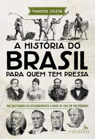 Baixar Livro A História do Brasil para Quem Tem Pressa - Marcos Costa em ePub PDF Mobi ou Ler Online