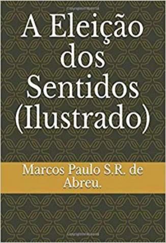 Baixar Livro A Eleição dos Sentidos - Marcos Paulo S.R. de Abreu em ePub PDF Mobi ou Ler Online