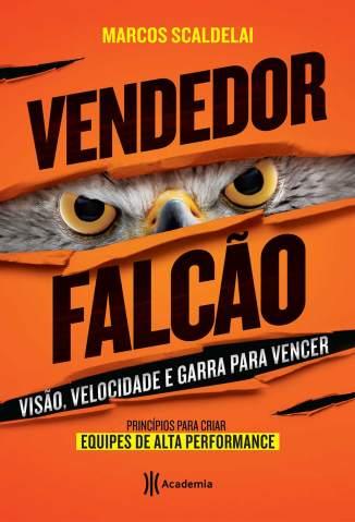 Baixar Livro Vendedor Falcão - Marcos Scaldelai em ePub PDF Mobi ou Ler Online