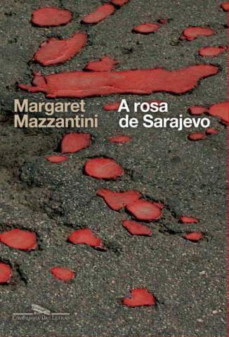 Baixar Livro A Rosa de Sarajevo - Margaret Mazzantini  em ePub PDF Mobi ou Ler Online
