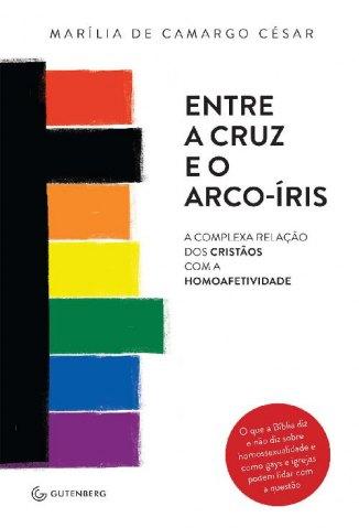 Baixar Entre a Cruz e o Arco-Íris - Marília de Camargo César em ePub Mobi PDF ou Ler Online