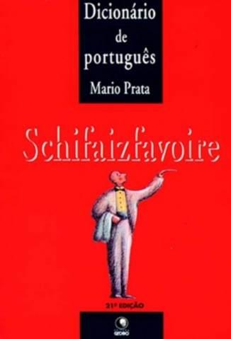 Baixar Schifaizfavoire - Dicionário de Português - Mario Prata ePub PDF Mobi ou Ler Online