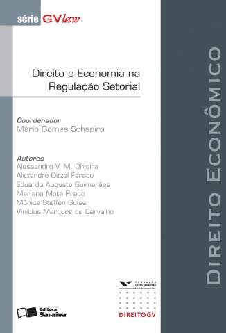 Baixar Direito e Economia Na Regulação Setorial - Série Gvlaw - Mario Schapiro  ePub PDF Mobi ou Ler Online