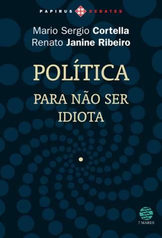Baixar Livro Política: Para Não Ser Idiota - Mario Sergio Cortella em ePub PDF Mobi ou Ler Online