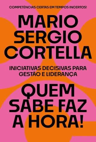 Baixar Livro Quem Sabe Faz a Hora! - Mario Sergio Cortella em ePub PDF Mobi ou Ler Online
