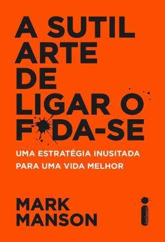 Baixar Livro A Sutil Arte de Ligar o FDa-Se - Mark Manson em ePub PDF Mobi ou Ler Online