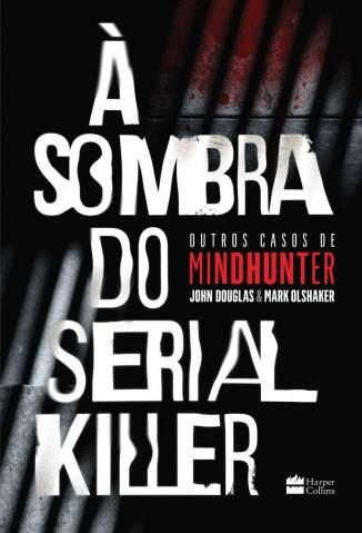 Baixar Livro À Sombra do Serial Killer - Mark Olshaker em ePub PDF Mobi ou Ler Online
