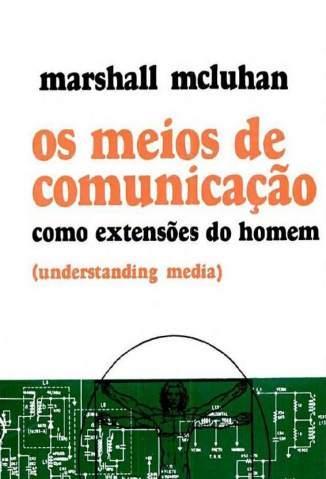 Baixar Os Meios de Comunicação Como Extensões do Homem - Marshall McLuhan ePub PDF Mobi ou Ler Online