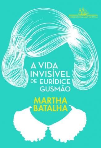 Baixar Livro A Vida Invisível de Eurídice Gusmão - Martha Batalha em ePub PDF Mobi ou Ler Online