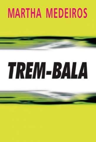 Baixar O Trem Bala - Martha Medeiros ePub PDF Mobi ou Ler Online