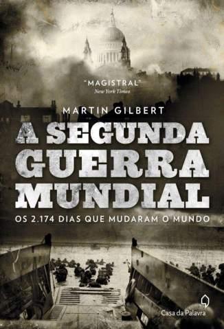 Baixar Livro A Segunda Guerra Mundial: Os 2.174 Dias que Mudaram o Mundo - Martin Gilbert em ePub PDF Mobi ou Ler Online