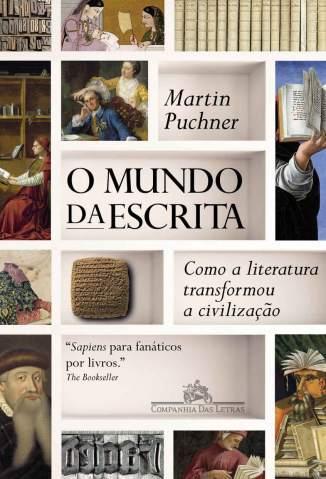 Baixar Livro O Mundo da Escrita - Martin Puchner em ePub PDF Mobi ou Ler Online