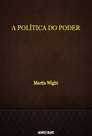Baixar Livro A Política do Poder - Martin Wight em ePub PDF Mobi ou Ler Online