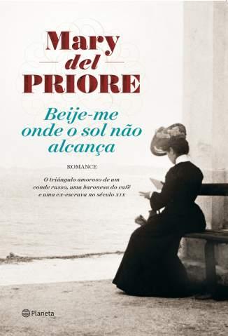 Baixar Beije-Me Onde o Sol Não Alcança - Mary Del Priore ePub PDF Mobi ou Ler Online