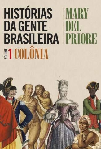 Baixar Colônia - Histórias da Gente Brasileira Vol. 1 - Mary Del Priore ePub PDF Mobi ou Ler Online