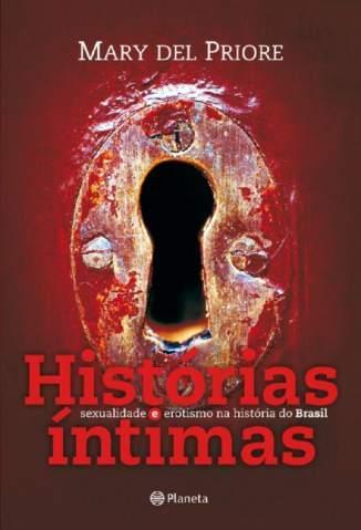 Baixar Histórias Íntimas: Sexualidade e Erotismo Na História do Brasil - Mary Del Priore ePub PDF Mobi ou Ler Online