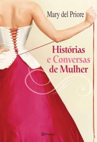 Baixar Histórias e Conversas de Mulher - Mary Del Priore ePub PDF Mobi ou Ler Online
