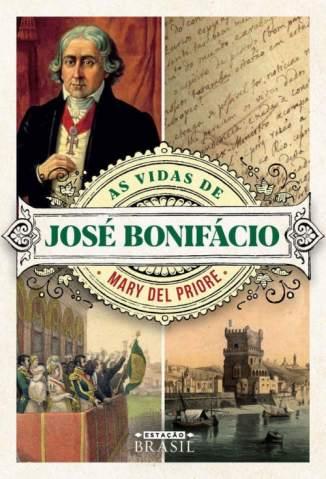 Baixar Livro As Vidas de José Bonifácio - Mary Del Priore em ePub PDF Mobi ou Ler Online
