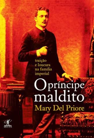 Baixar O Príncipe Maldito - Mary Del Priore ePub PDF Mobi ou Ler Online