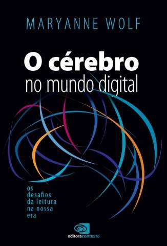 Baixar Livro O Cérebro No Mundo Digital - Maryanne Wolf em ePub PDF Mobi ou Ler Online