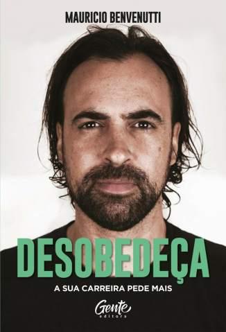 Baixar Livro Desobedeça: A Sua Carreira Pede Mais - Mauricio Benvenutti em ePub PDF Mobi ou Ler Online