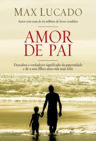 Baixar Livro Amor de Pai - Max Lucado em ePub PDF Mobi ou Ler Online