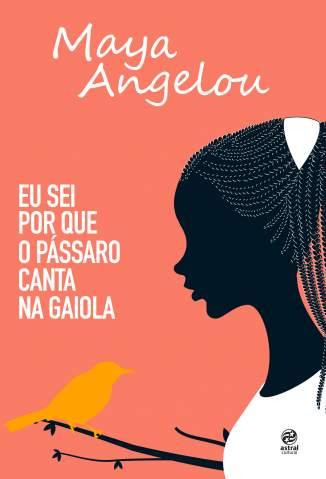 Baixar Livro Eu Sei Por que o Pássaro Canta Na Gaiola - Maya Angelou  em ePub PDF Mobi ou Ler Online